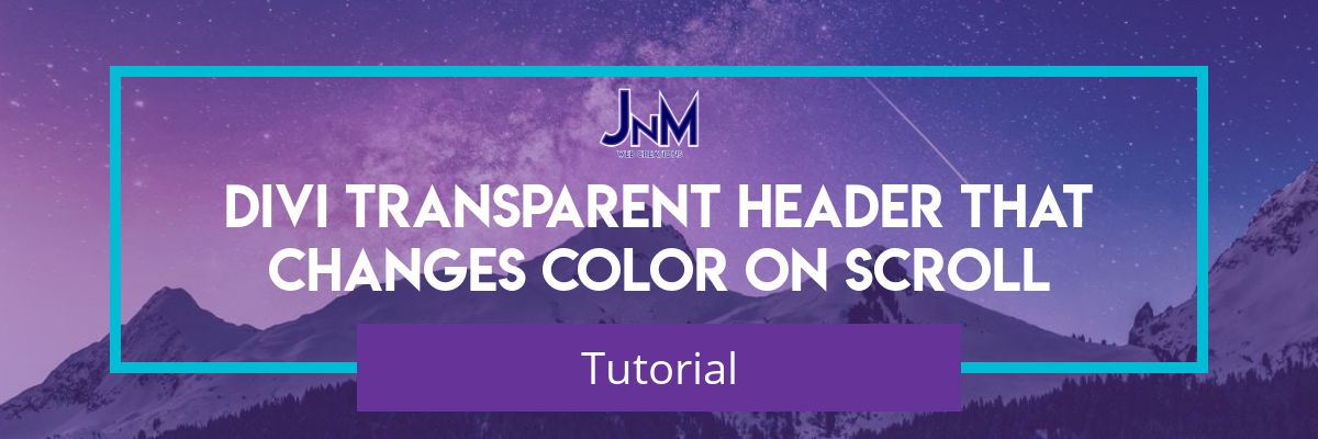 Tutorial Divi Transparent Header And Change Color On Scroll Jnm Web Creations