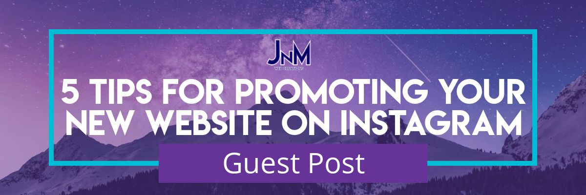 5 Tips For Promoting Your New Website On Instagram